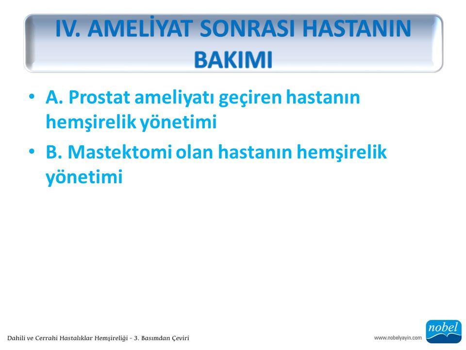 A. Prostat ameliyatı geçiren hastanın hemşirelik yönetimi B.