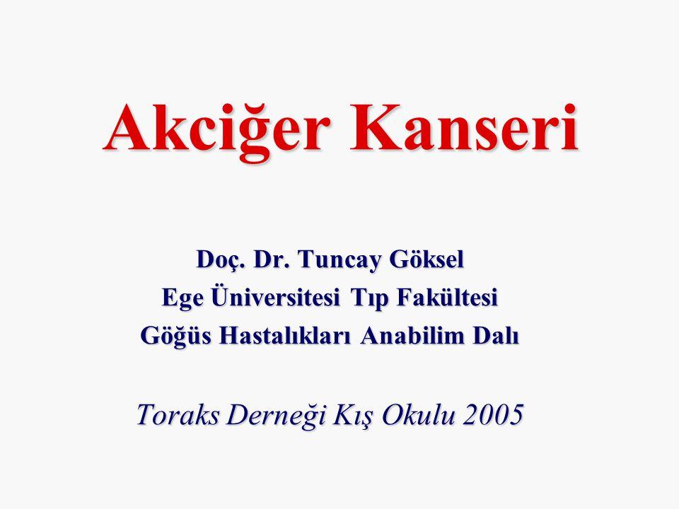 Akciğer Kanseri Doç. Dr. Tuncay Göksel Ege Üniversitesi Tıp Fakültesi Göğüs Hastalıkları Anabilim Dalı Toraks Derneği Kış Okulu 2005