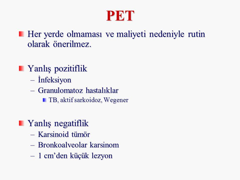 PET Her yerde olmaması ve maliyeti nedeniyle rutin olarak önerilmez. Yanlış pozitiflik –İnfeksiyon –Granulomatoz hastalıklar TB, aktif sarkoidoz, Wege