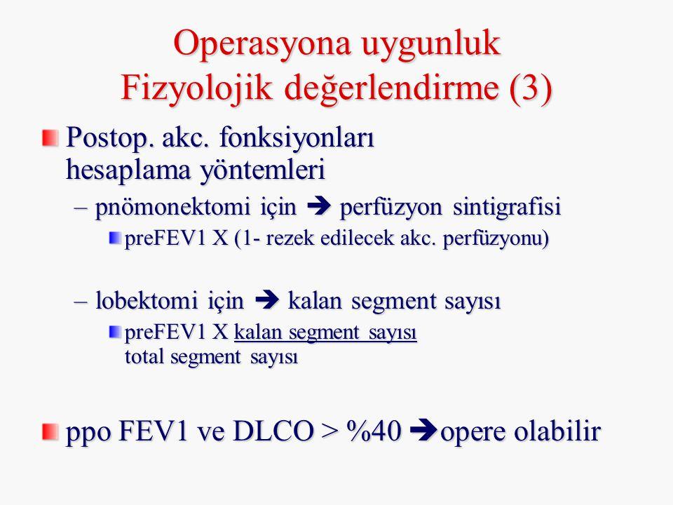 Operasyona uygunluk Fizyolojik değerlendirme (3) Postop. akc. fonksiyonları hesaplama yöntemleri –pnömonektomi için  perfüzyon sintigrafisi preFEV1 X
