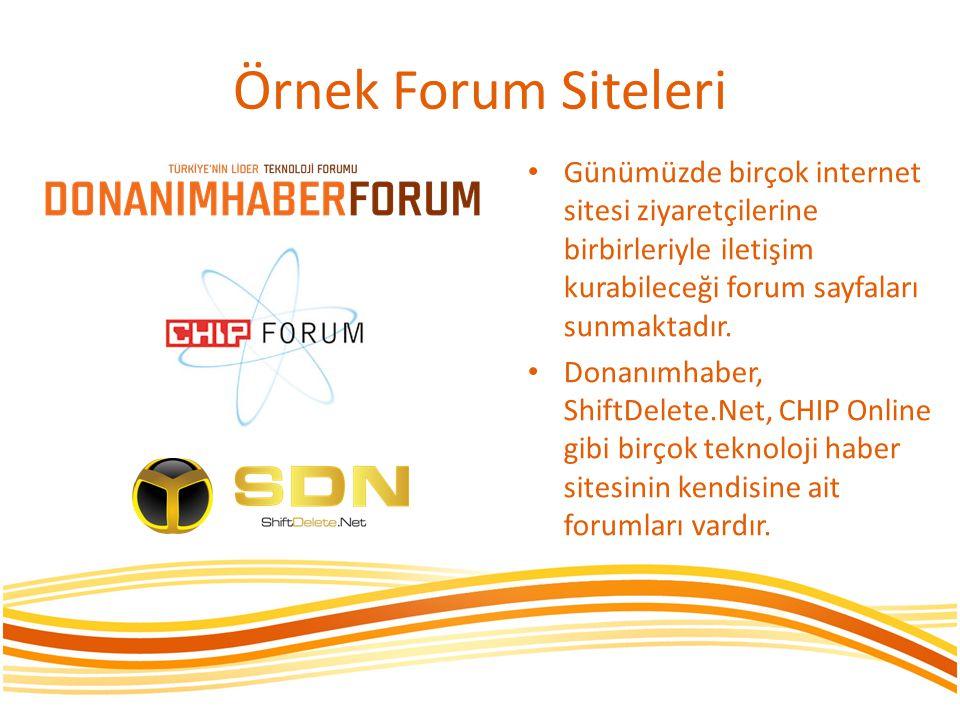 Örnek Forum Siteleri Günümüzde birçok internet sitesi ziyaretçilerine birbirleriyle iletişim kurabileceği forum sayfaları sunmaktadır. Donanımhaber, S