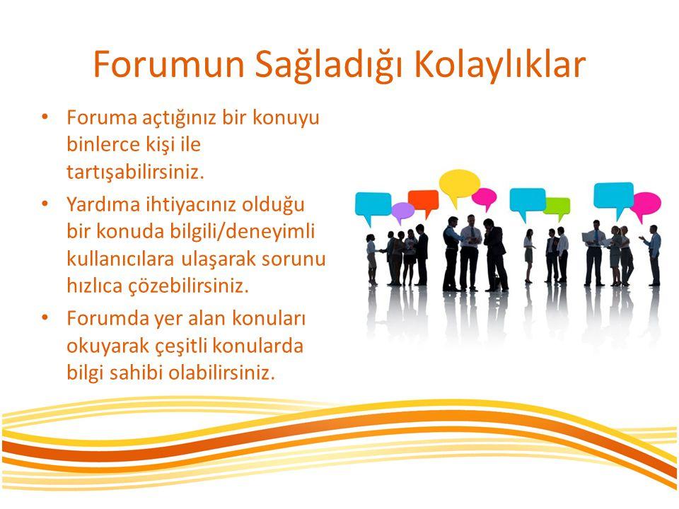 Forumun Sağladığı Kolaylıklar Foruma açtığınız bir konuyu binlerce kişi ile tartışabilirsiniz. Yardıma ihtiyacınız olduğu bir konuda bilgili/deneyimli