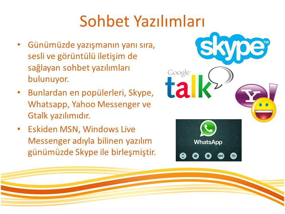 Sohbet Yazılımları Günümüzde yazışmanın yanı sıra, sesli ve görüntülü iletişim de sağlayan sohbet yazılımları bulunuyor. Bunlardan en popülerleri, Sky