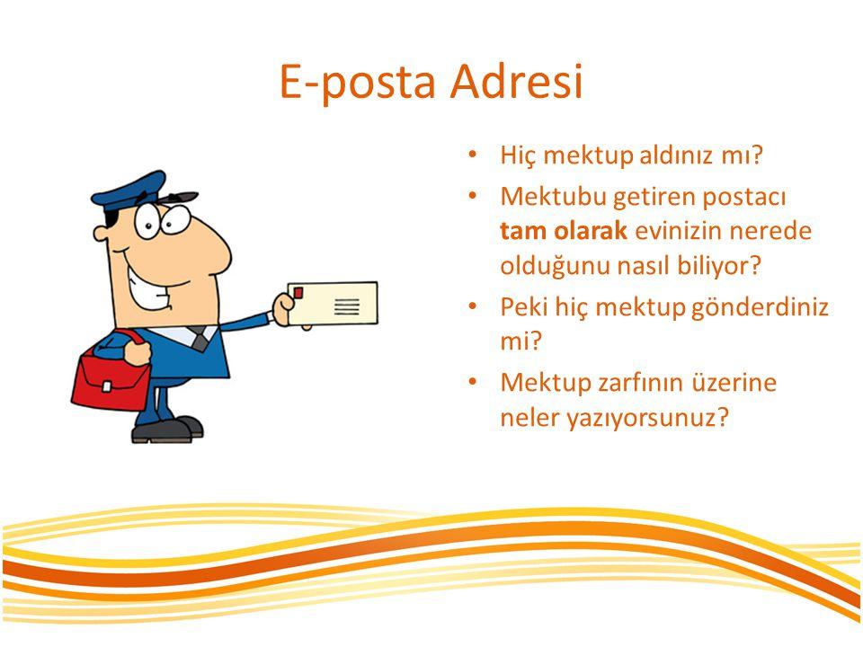 E-posta Adresi Nasıl ki evimize mektupların ulaşması için bir ev adresimiz varsa e-posta kutumuza ait de bir adresimiz var.
