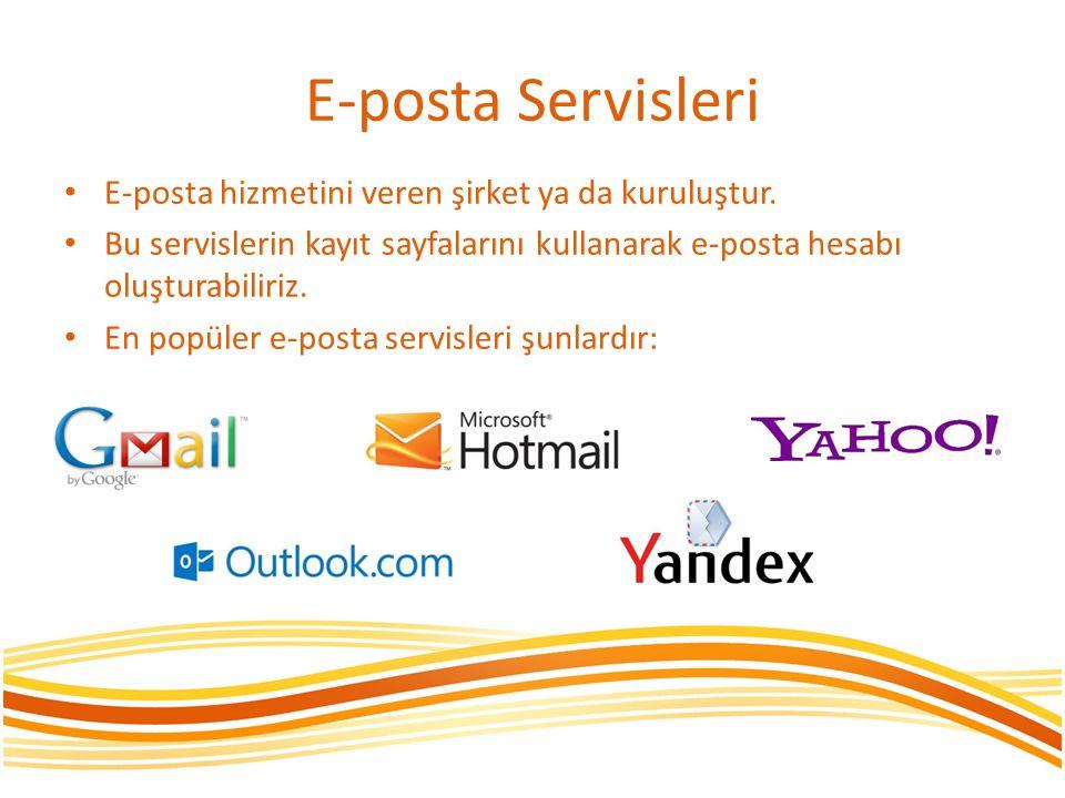 E-posta Servisleri E-posta hizmetini veren şirket ya da kuruluştur. Bu servislerin kayıt sayfalarını kullanarak e-posta hesabı oluşturabiliriz. En pop