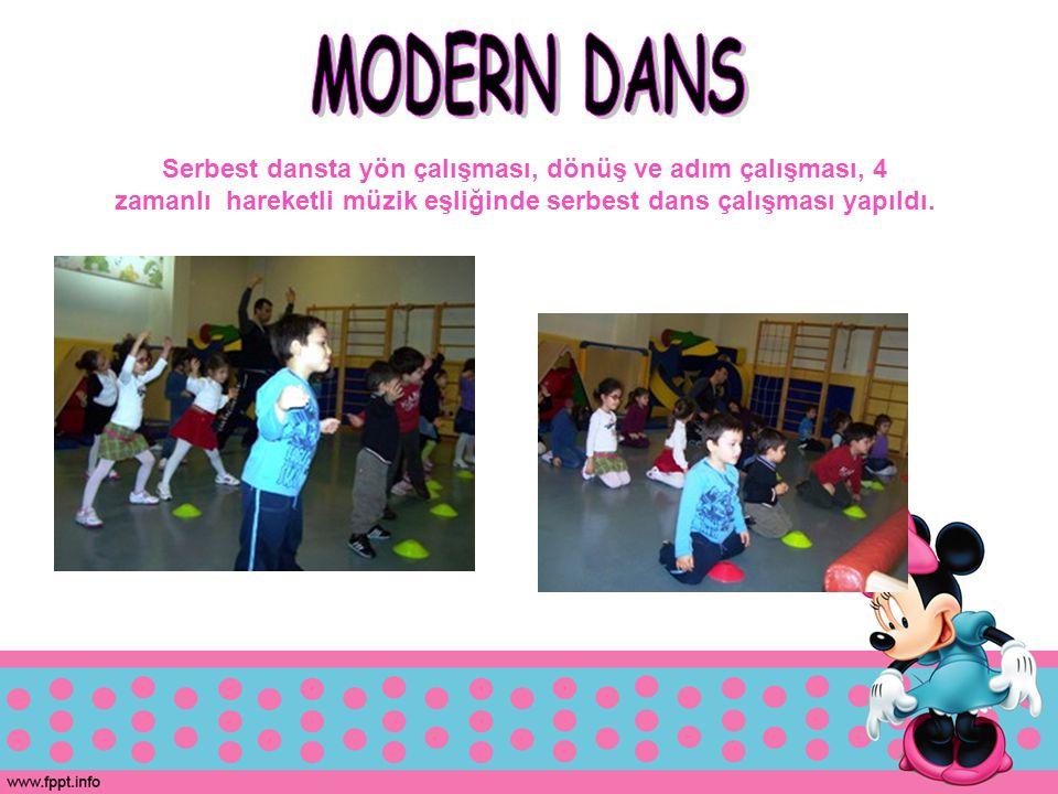 Serbest dansta yön çalışması, dönüş ve adım çalışması, 4 zamanlı hareketli müzik eşliğinde serbest dans çalışması yapıldı.