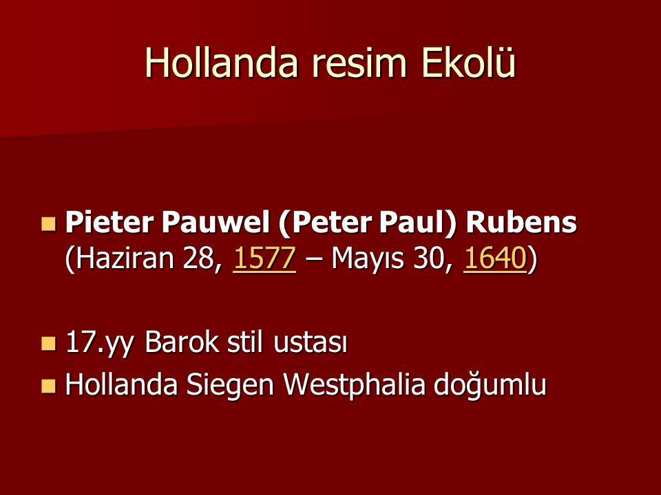 Hollanda resim Ekolü Pieter Pauwel (Peter Paul) Rubens (Haziran 28, 1577 – Mayıs 30, 1640) Pieter Pauwel (Peter Paul) Rubens (Haziran 28, 1577 – Mayıs