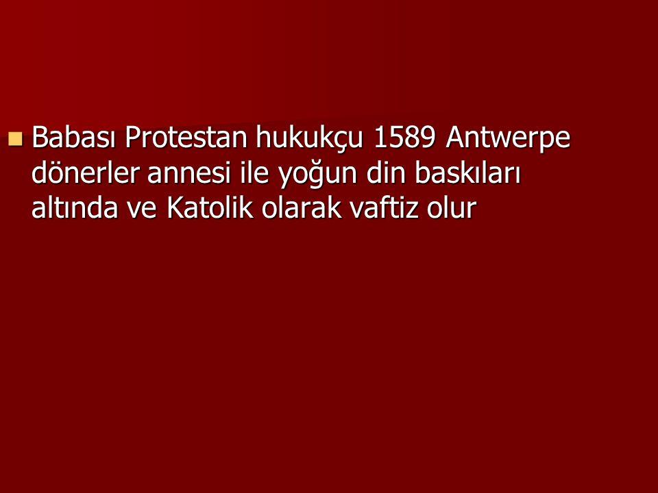Babası Protestan hukukçu 1589 Antwerpe dönerler annesi ile yoğun din baskıları altında ve Katolik olarak vaftiz olur Babası Protestan hukukçu 1589 Ant