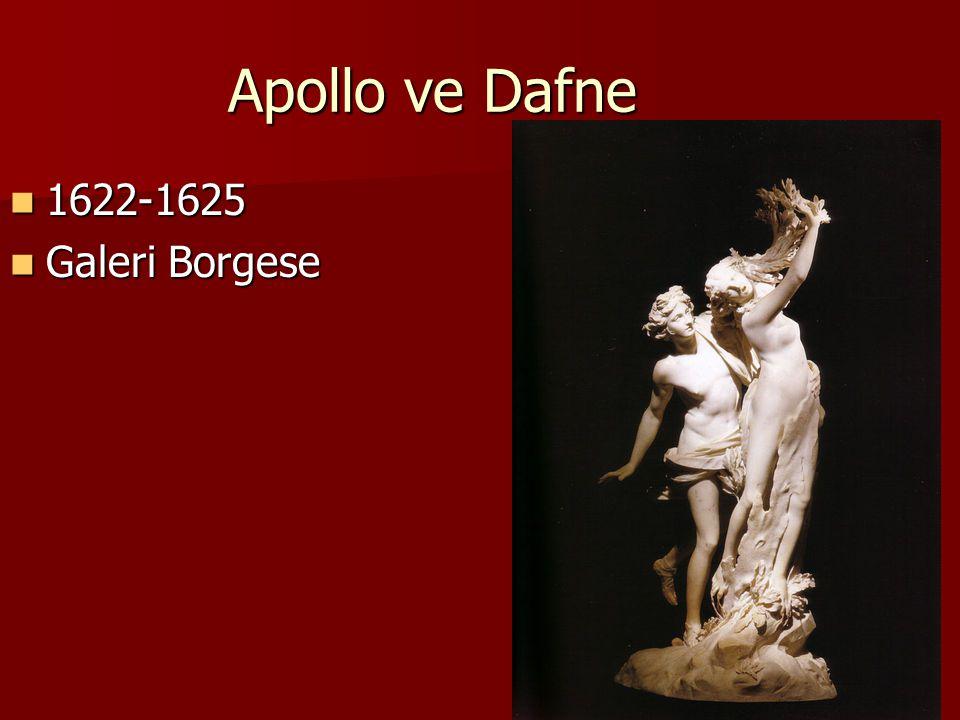 Apollo ve Dafne 1622-1625 1622-1625 Galeri Borgese Galeri Borgese