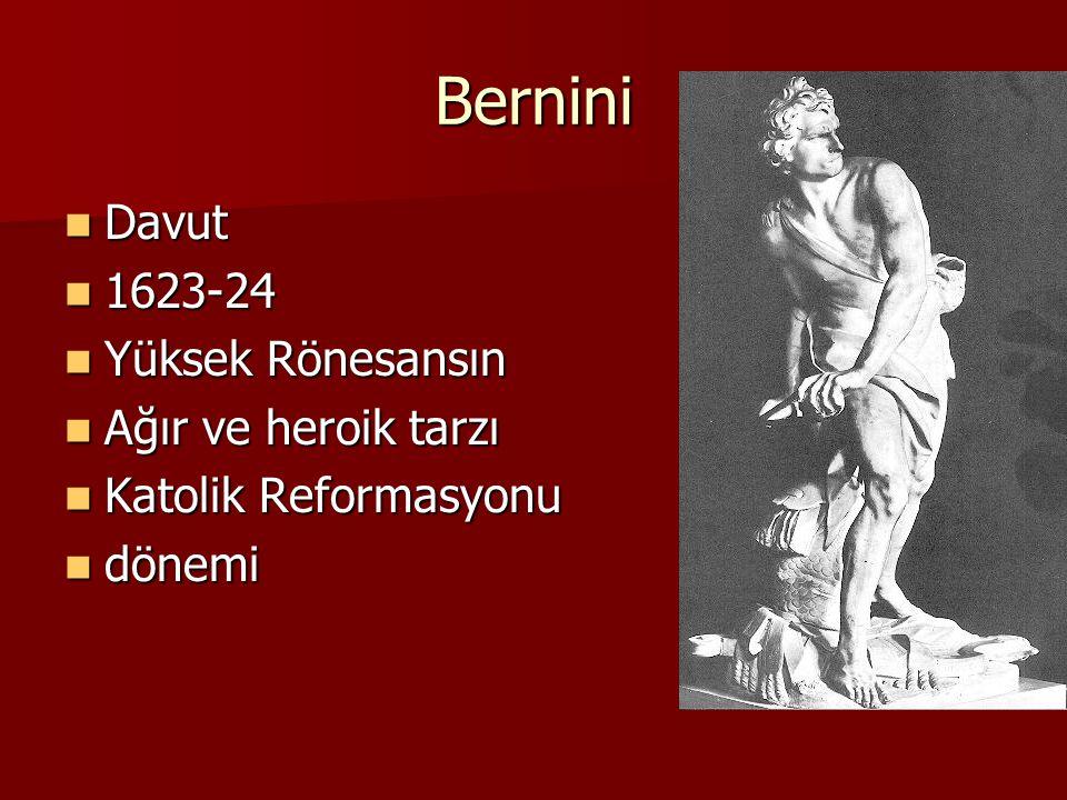 Bernini Davut Davut 1623-24 1623-24 Yüksek Rönesansın Yüksek Rönesansın Ağır ve heroik tarzı Ağır ve heroik tarzı Katolik Reformasyonu Katolik Reforma