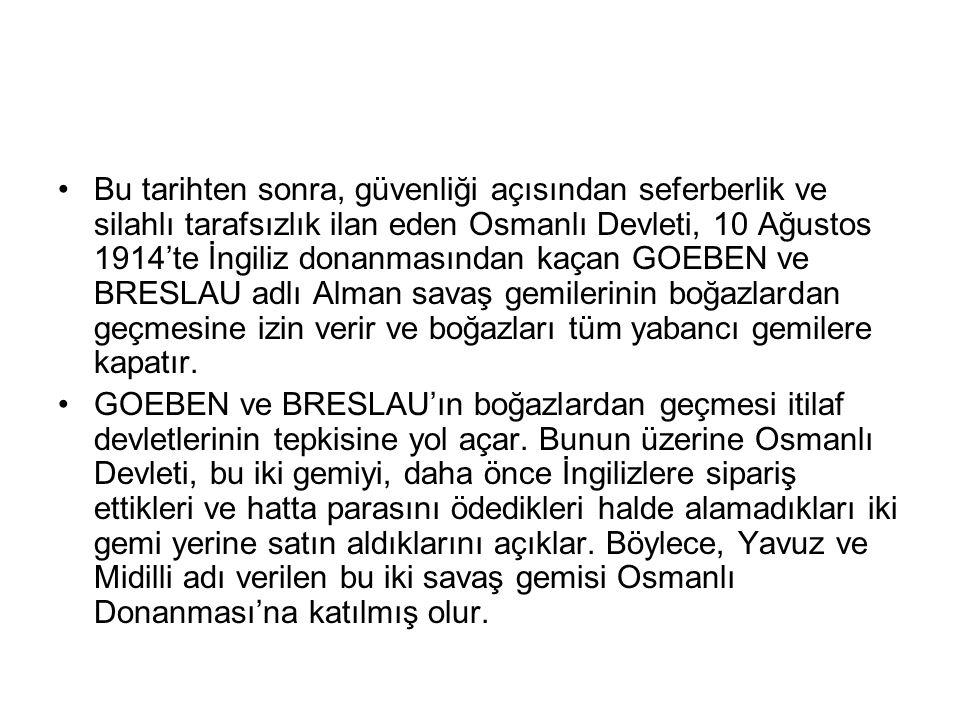 Bu tarihten sonra, güvenliği açısından seferberlik ve silahlı tarafsızlık ilan eden Osmanlı Devleti, 10 Ağustos 1914'te İngiliz donanmasından kaçan GO