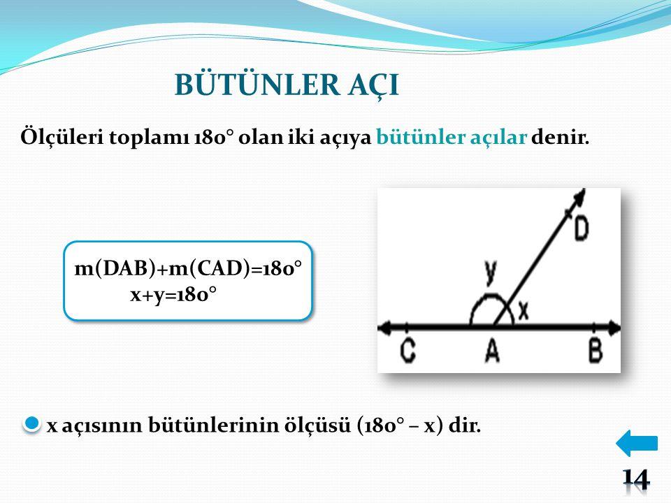 BÜTÜNLER AÇI Ölçüleri toplamı 180° olan iki açıya bütünler açılar denir. m(DAB)+m(CAD)=180° x+y=180° m(DAB)+m(CAD)=180° x+y=180° x açısının bütünlerin