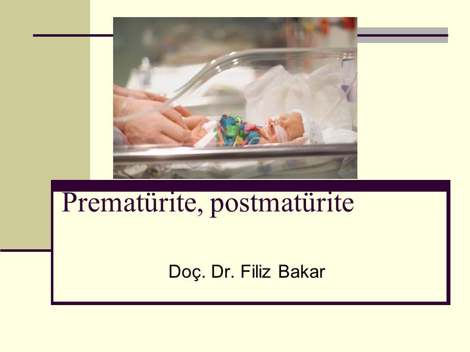 Prematürite, postmatürite Doç. Dr. Filiz Bakar