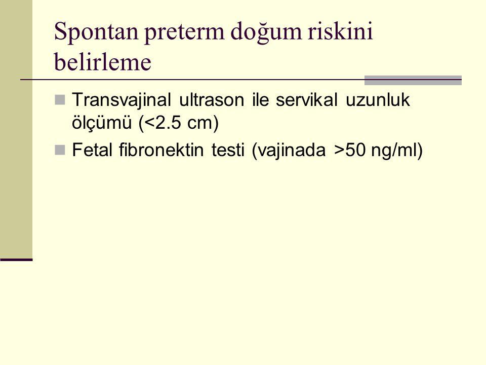 Spontan preterm doğum riskini belirleme Transvajinal ultrason ile servikal uzunluk ölçümü (<2.5 cm) Fetal fibronektin testi (vajinada >50 ng/ml)