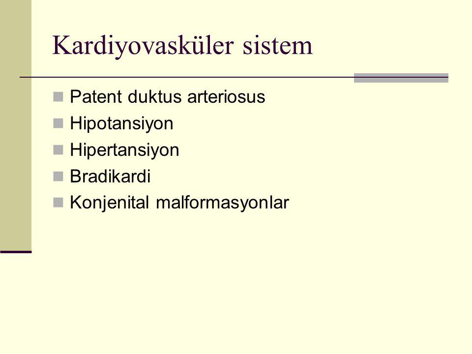 Kardiyovasküler sistem Patent duktus arteriosus Hipotansiyon Hipertansiyon Bradikardi Konjenital malformasyonlar