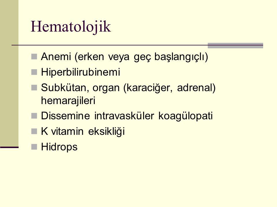 Hematolojik Anemi (erken veya geç başlangıçlı) Hiperbilirubinemi Subkütan, organ (karaciğer, adrenal) hemarajileri Dissemine intravasküler koagülopati