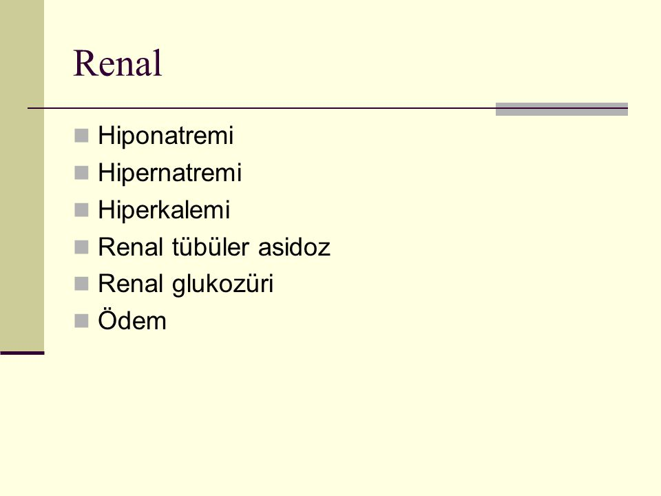 Renal Hiponatremi Hipernatremi Hiperkalemi Renal tübüler asidoz Renal glukozüri Ödem