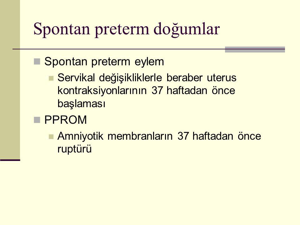 Spontan preterm doğumlarda risk faktörleri Düşük sosyoekonomik durum Maternal beslenme bozukluğu, anemi, hastalık, yetersiz prenatal bakım Çoklu gestasyon Ortalama gebelik yaşı ikizlerde 37, üçüzlerde 33, dördüzlerde 28 hafta Maternal uterus anomalileri Fetal anomaliler Barsak obstrüsiyonu, TÖF gibi amniyon sıvısını artıran durumlar Maternal infeksiyon Pnömoni, pyelonefrit, genital kanal enfeksiyonları, bakteriyel vajinozis Maternal servikal anomaliler Spontan preterm doğum öyküsü Etnik faktörler Genetik yatkınlık Yaklaşık %50 sinde tanımlanabilir risk faktörü yoktur.