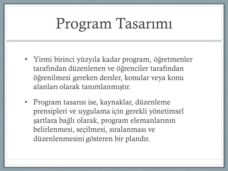 Program Tasarımı Yirmi birinci yüzyıla kadar program, ö ğ retmenler tarafından düzenlenen ve ö ğ renciler tarafından ö ğ renilmesi gereken dersler, konular veya konu alanları olarak tanımlanmı ş tır.