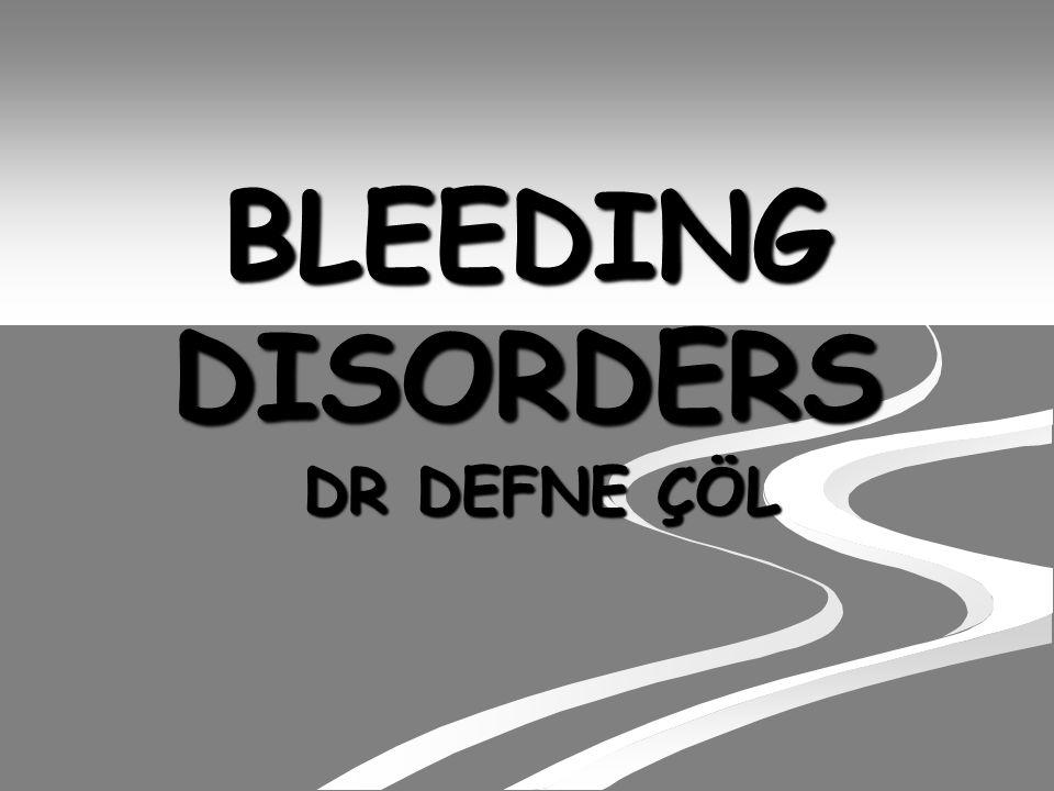 BLEEDING DISORDERS DR DEFNE ÇÖL DR DEFNE ÇÖL