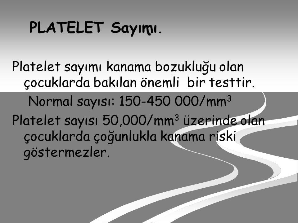 PLATELET Sayımı.Platelet sayımı kanama bozukluğu olan çocuklarda bakılan önemli bir testtir.