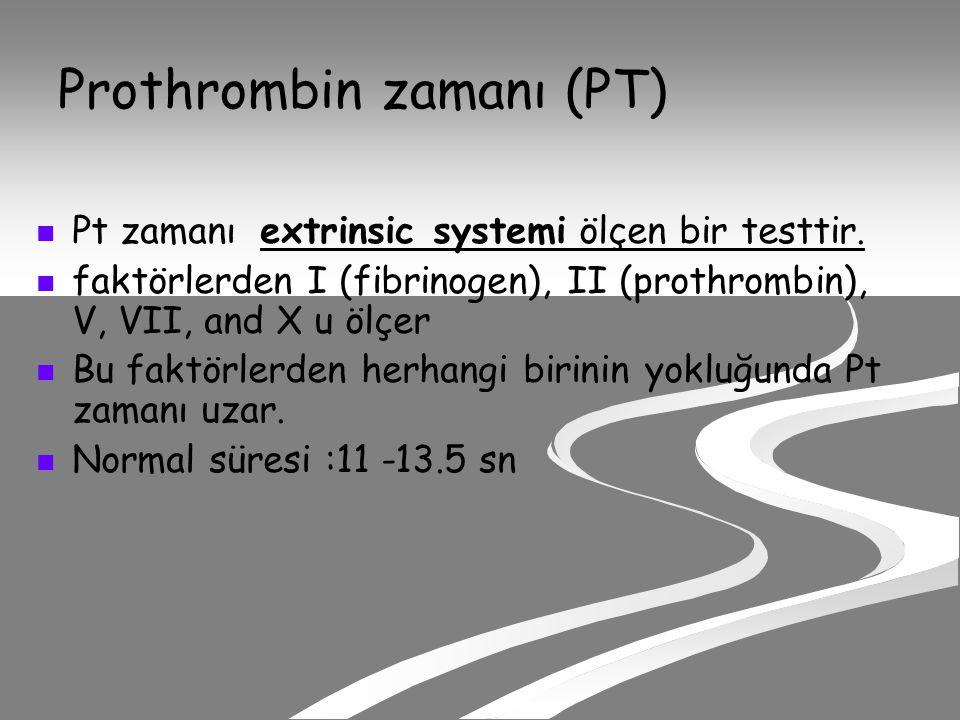 Prothrombin zamanı (PT) Pt zamanı extrinsic systemi ölçen bir testtir.