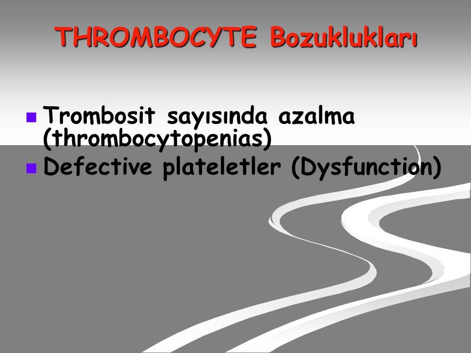 THROMBOCYTE Bozuklukları Trombosit sayısında azalma (thrombocytopenias) Defective plateletler (Dysfunction)