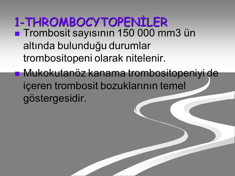 1-THROMBOCYTOPENİLER Trombosit sayısının 150 000 mm3 ün altında bulunduğu durumlar trombositopeni olarak nitelenir.