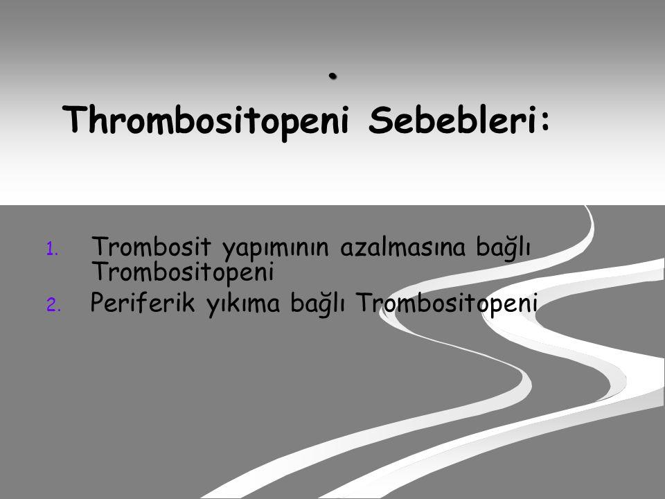 Thrombositopeni Sebebleri: 1.1. Trombosit yapımının azalmasına bağlı Trombositopeni 2.