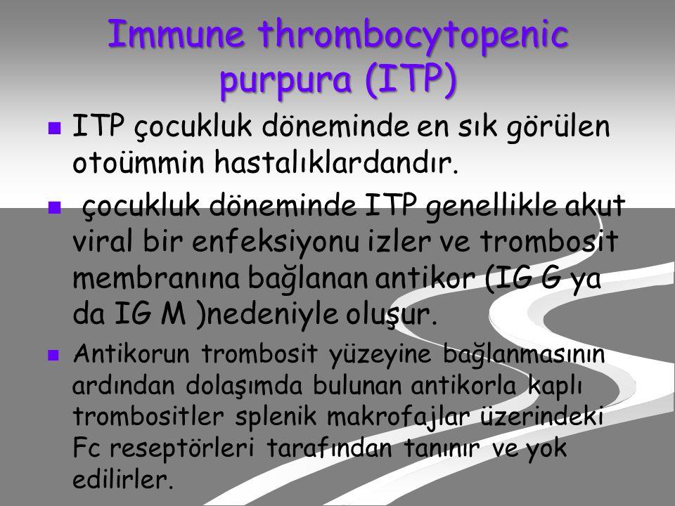 Immune thrombocytopenic purpura (ITP) Immune thrombocytopenic purpura (ITP) ITP çocukluk döneminde en sık görülen otoümmin hastalıklardandır.