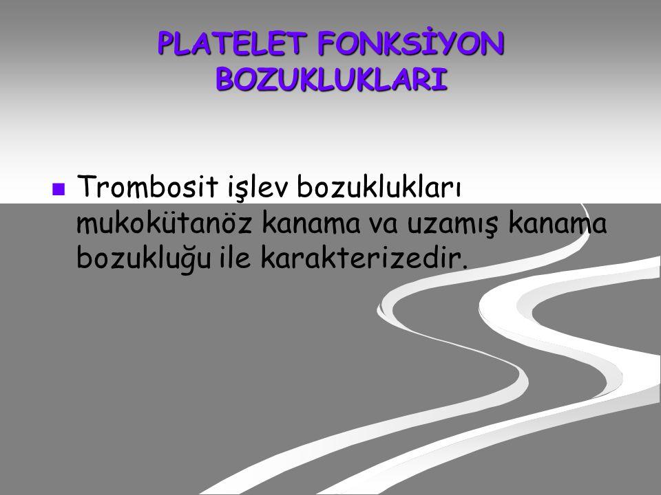 PLATELET FONKSİYON BOZUKLUKLARI Trombosit işlev bozuklukları mukokütanöz kanama va uzamış kanama bozukluğu ile karakterizedir.
