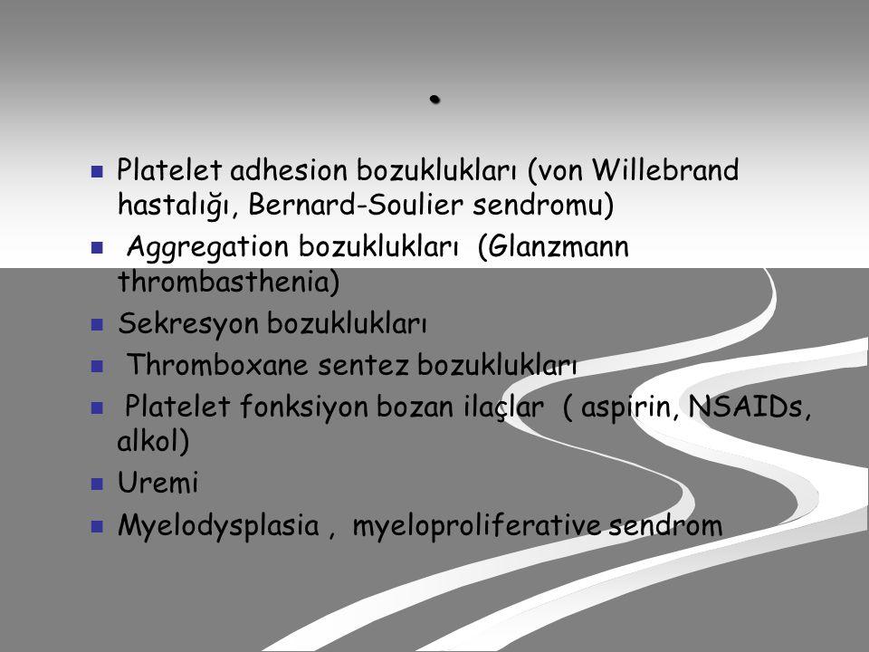 . Platelet adhesion bozuklukları (von Willebrand hastalığı, Bernard-Soulier sendromu) Aggregation bozuklukları (Glanzmann thrombasthenia) Sekresyon bozuklukları Thromboxane sentez bozuklukları Platelet fonksiyon bozan ilaçlar ( aspirin, NSAIDs, alkol) Uremi Myelodysplasia, myeloproliferative sendrom