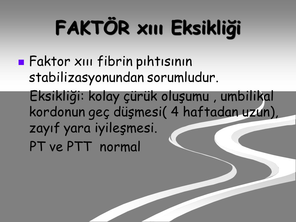 FAKTÖR xııı Eksikliği Faktor xııı fibrin pıhtısının stabilizasyonundan sorumludur.