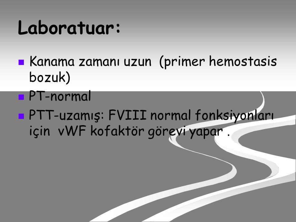 Laboratuar: Kanama zamanı uzun (primer hemostasis bozuk) PT-normal PTT-uzamış: FVIII normal fonksiyonları için vWF kofaktör görevi yapar.