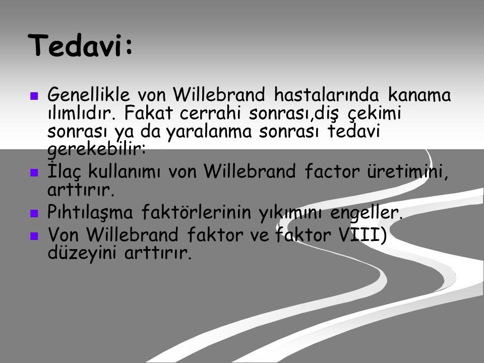 Tedavi: Genellikle von Willebrand hastalarında kanama ılımlıdır.