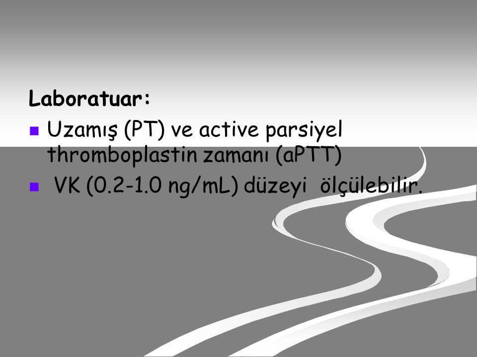 Laboratuar: Uzamış (PT) ve active parsiyel thromboplastin zamanı (aPTT) VK (0.2-1.0 ng/mL) düzeyi ölçülebilir.