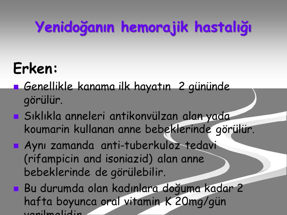 Yenidoğanın hemorajik hastalığı Erken: Genellikle kanama ilk hayatın 2 gününde görülür.