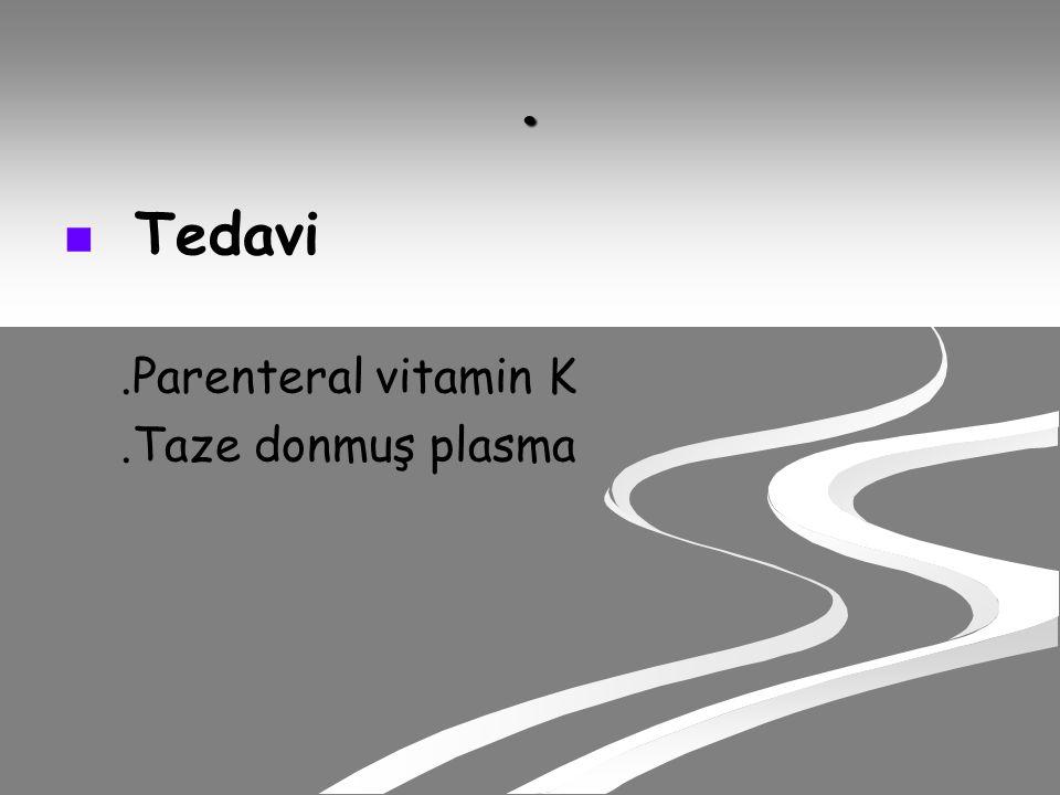 . Tedavi.Parenteral vitamin K.Taze donmuş plasma
