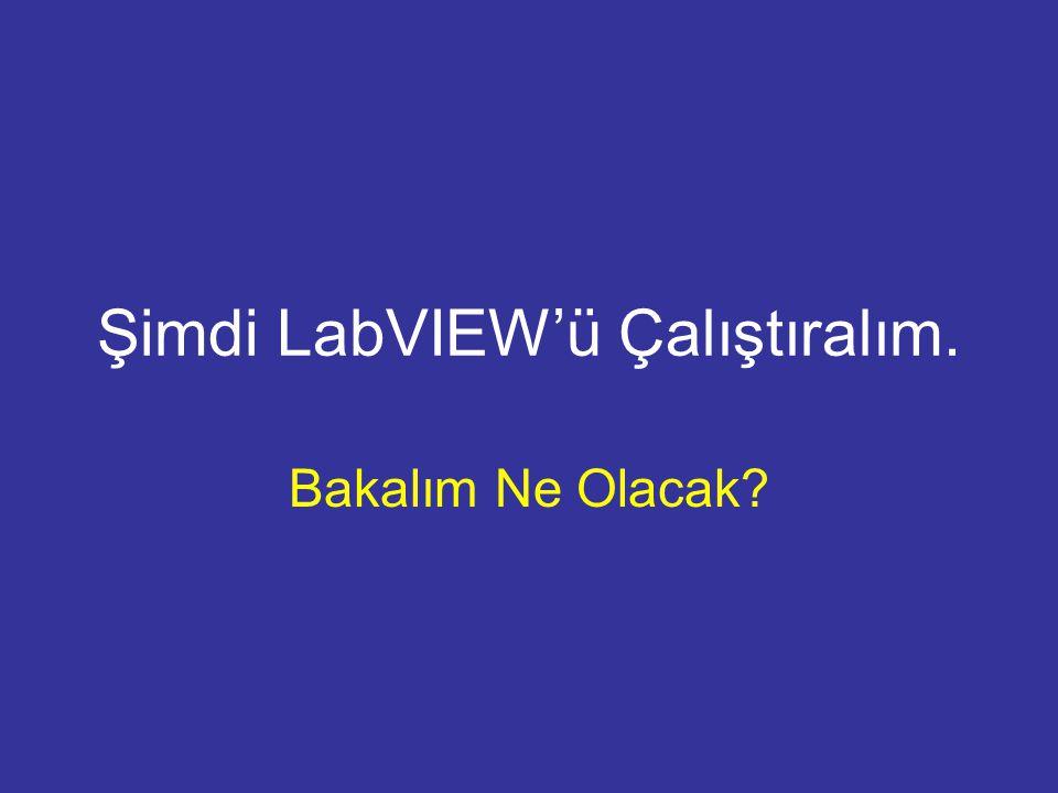 Şimdi LabVIEW'ü Çalıştıralım. Bakalım Ne Olacak