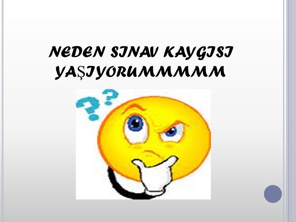 NEDEN SINAV KAYGISI YA Ş IYORUMMMMM