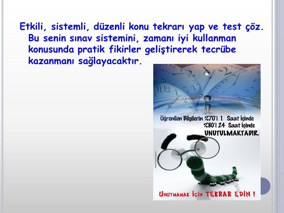 Etkili, sistemli, düzenli konu tekrarı yap ve test çöz.