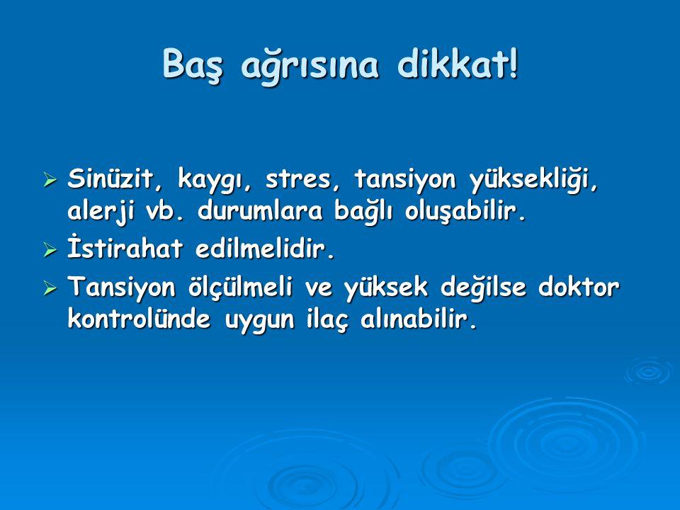 Baş ağrısına dikkat. Sinüzit, kaygı, stres, tansiyon yüksekliği, alerji vb.
