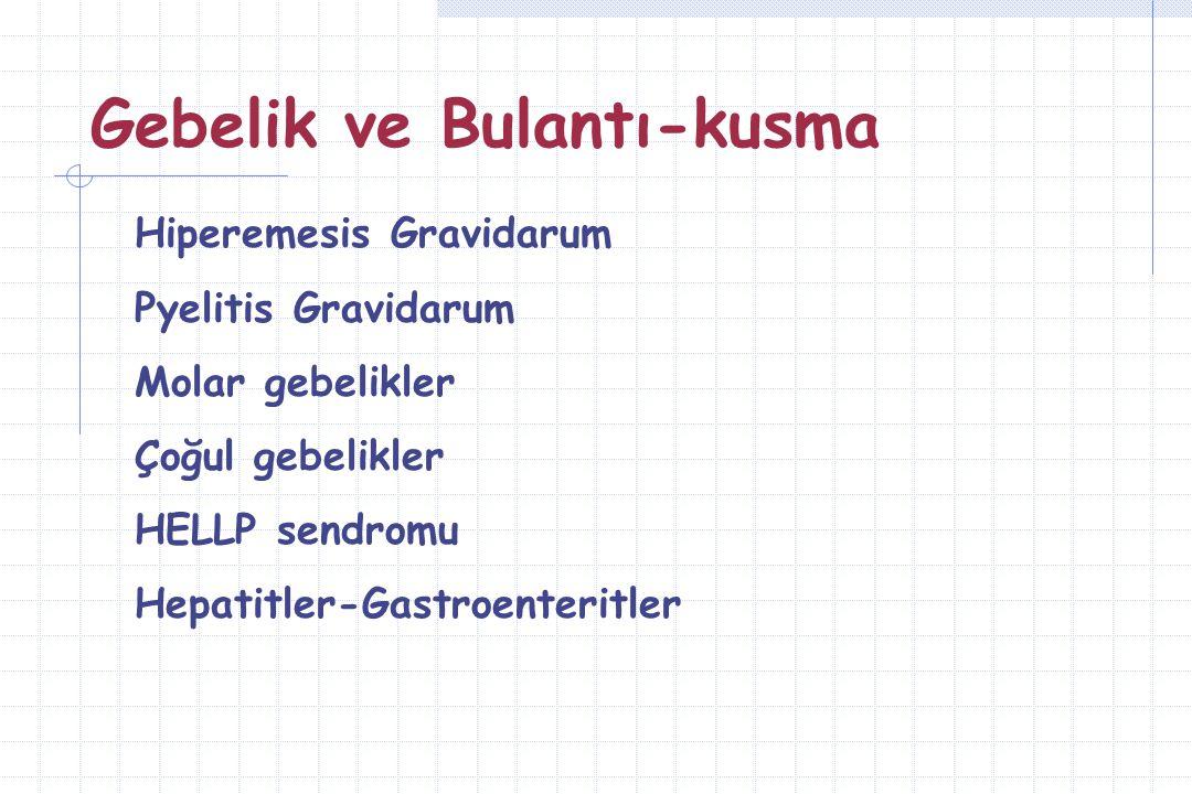 Gebelik ve Bulantı-kusma Hiperemesis Gravidarum Pyelitis Gravidarum Molar gebelikler Çoğul gebelikler HELLP sendromu Hepatitler-Gastroenteritler