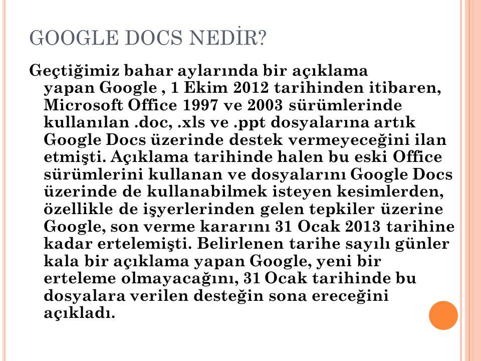 GOOGLE DOCS NEDİR? Geçtiğimiz bahar aylarında bir açıklama yapan Google, 1 Ekim 2012 tarihinden itibaren, Microsoft Office 1997 ve 2003 sürümlerinde k