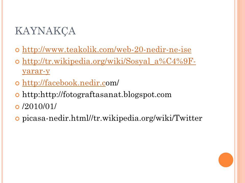 KAYNAKÇA http://www.teakolik.com/web-20-nedir-ne-ise http://tr.wikipedia.org/wiki/Sosyal_a%C4%9F- yarar-y http://facebook.nedir.chttp://facebook.nedir