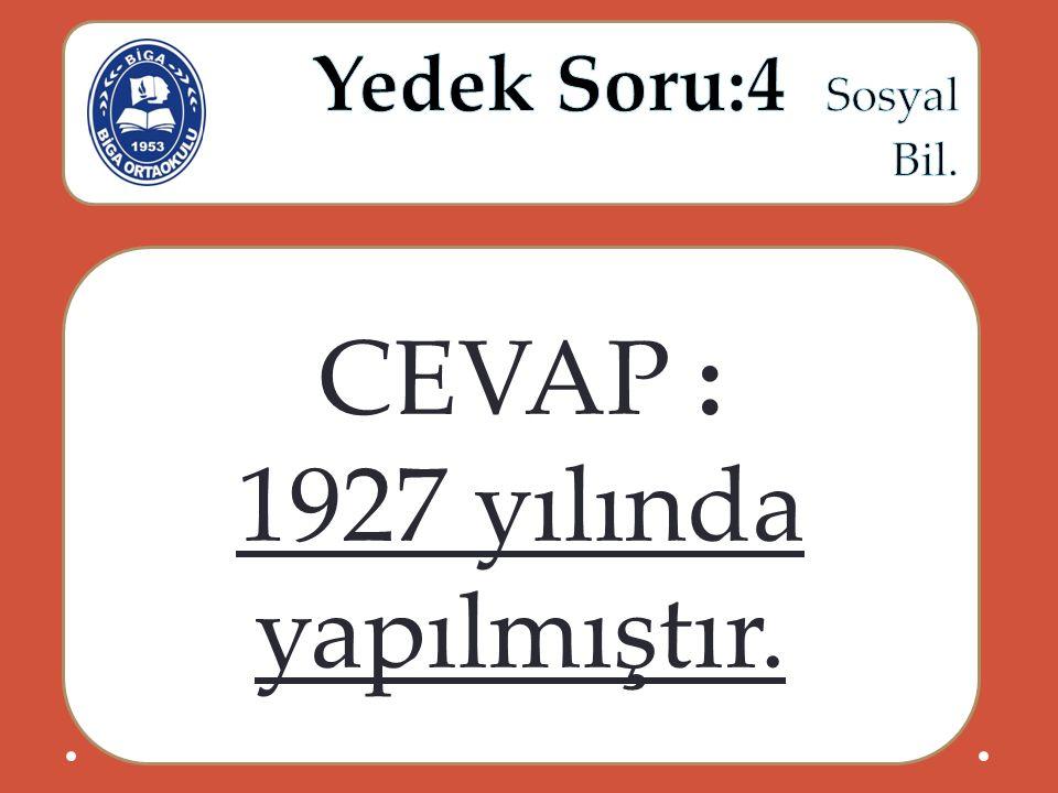 CEVAP : 1927 yılında yapılmıştır.