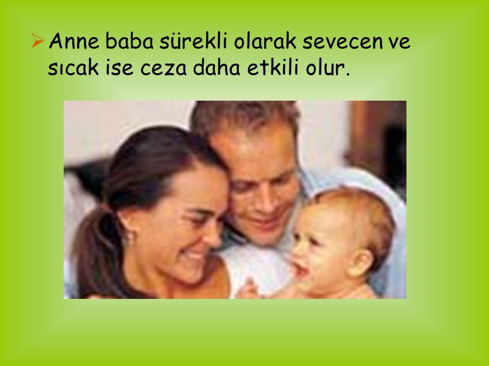  Anne baba sürekli olarak sevecen ve sıcak ise ceza daha etkili olur.