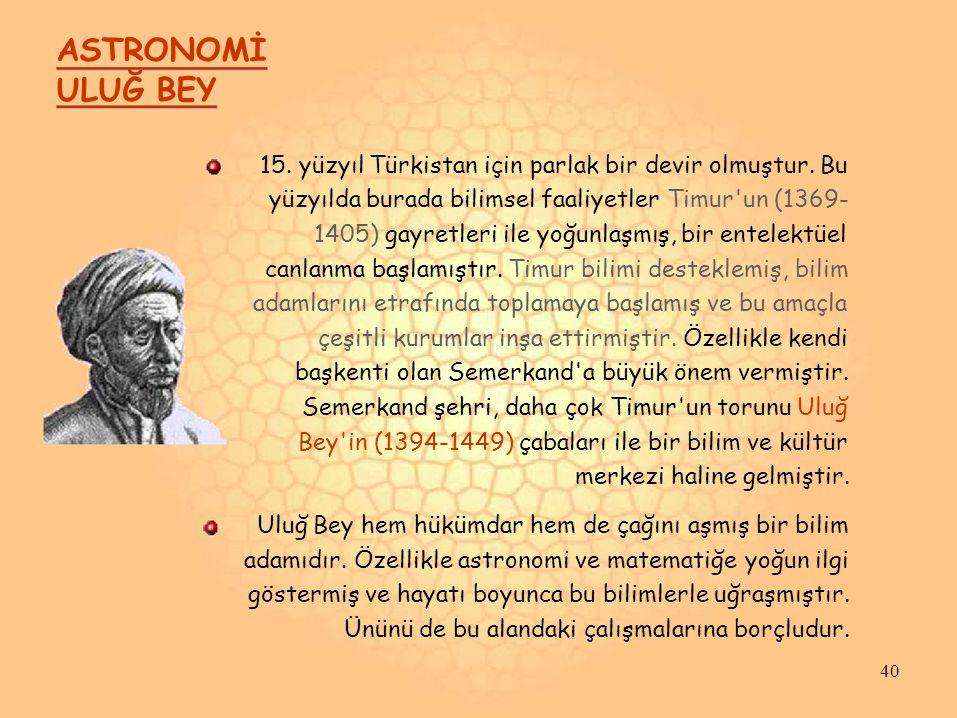 ASTRONOMİ ULUĞ BEY 15.yüzyıl Türkistan için parlak bir devir olmuştur.