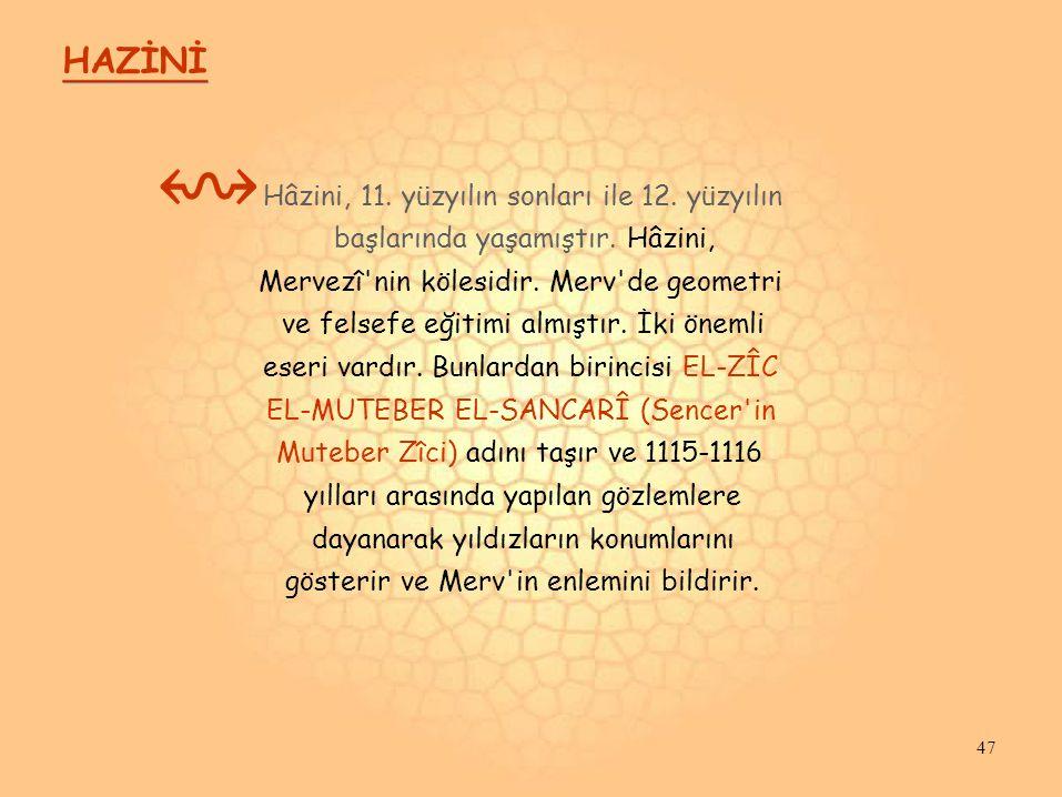 HAZİNİ ↭ Hâzini, 11.yüzyılın sonları ile 12. yüzyılın başlarında yaşamıştır.