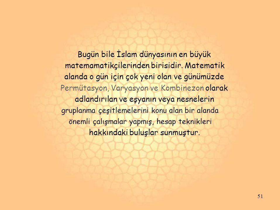 Bugün bile İslam dünyasının en büyük matemamatikçilerinden birisidir.